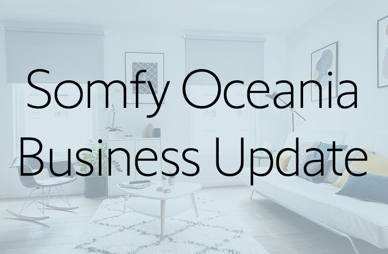 Somfy Oceania Business Update - We're Back